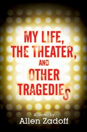 My Life, The Theater And Other Tragedies by Allen Zadoff