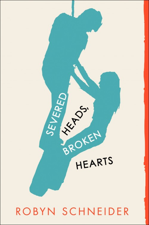 Severed Heads Broken Hearts Book Cover Robyn Schneider