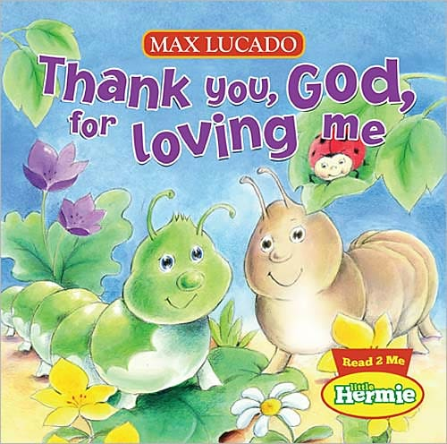 Thank You God For Loving Me by Max Lucado   Good Books And Good Wine