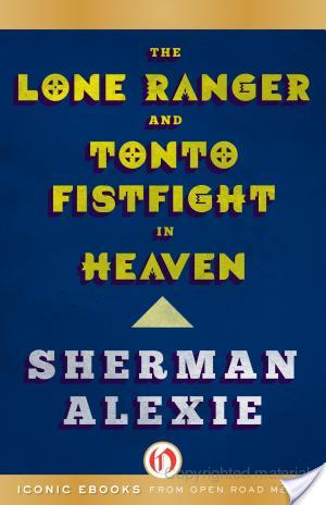 Review of The Lone Ranger and Tonto Fist Fight In Heaven by Sherman Alexie