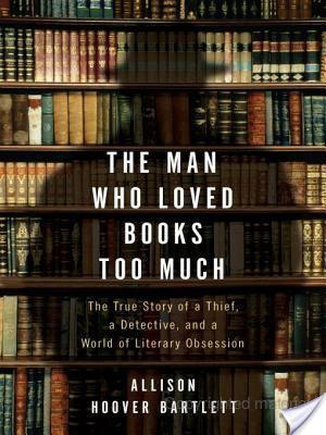 Review of The Man Who Loved Books Too Much by Allison Hoover Bartlett