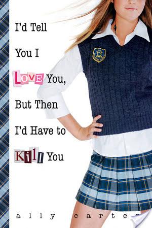 I'd Tell You I Love You, But Then I'd Have To Kill You   Ally Carter   Book Review