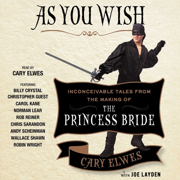 As You Wish: Inconceivable Tales from the Making Of The Princess Bride by Cary Elwes   Audiobook Review