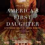 America's First Daughter by Stephanie Dray and Laura Kamoie has all the promise of excellent reading. Unfortunately, it does not live up to expectations.