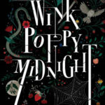Wink Poppy Midnight by April Genevieve Tucholke is a book that left me wondering what exactly did I just read and am I interpreting what happened correctly?